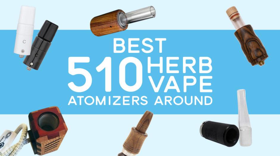 Best 510 herb vape atomizers around