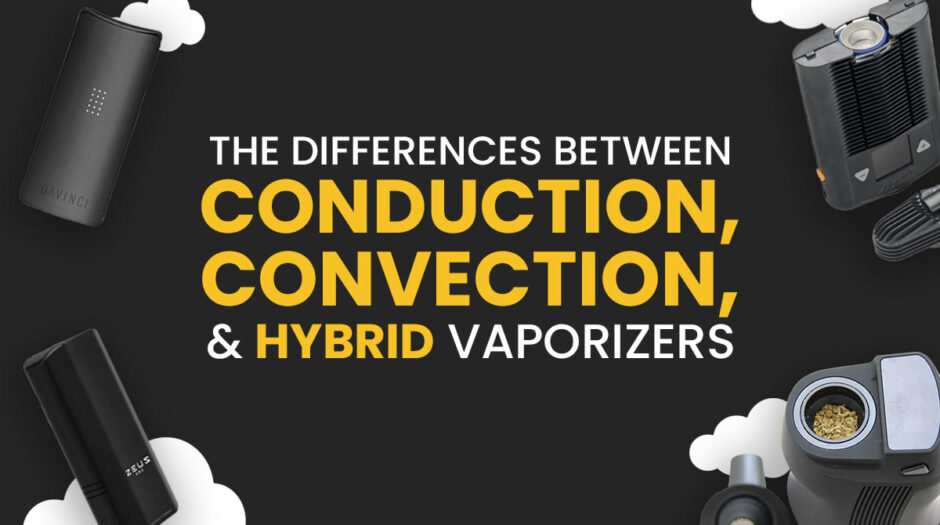 The differences between Conduction, Convection, and Hybrid vaporizers